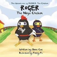 The Adventures of Roger the Chicken:...