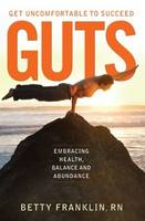 GUTS -- Get Uncomfortable To Succeed:...