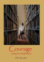 COURAGE A Play in One Act for and...