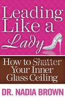 Leading Like a Lady: How to Shatter...