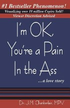 I'm Ok, You're a Pain in the Ass a...