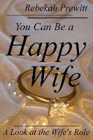 You Can Be a Happy Wife: A Look at ...