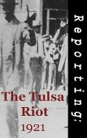 Reporting: The Tulsa Riots: 1921