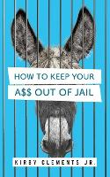 How to Keep Your A$$ Out of Jail