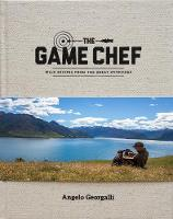 The Game Chef: Wild Recipes from the...