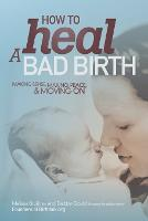 How to Heal a Bad Birth: Making ...
