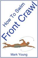 How To Swim Front Crawl: A...