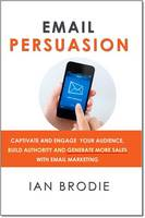 Email Persuasion: Captivate and ...