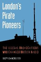 London's Pirate Pioneers: The Illegal...