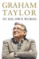 Graham Taylor In His Own Words: The...