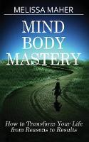 Mind Body Mastery: How to Transform...