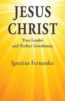 Jesus Christ: True Leader and Perfect...