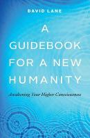 A Guidebook for a New Humanity:...