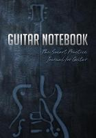 Guitar Notebook: The Smart Practice...