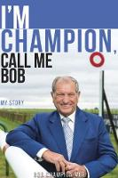 I'm Champion, Call Me Bob: My Story:...