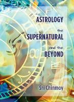 Astrology, the Supernatural and the...