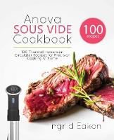 Anova Sous Vide Cookbook: 100 Thermal...