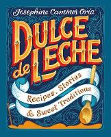 Dulce de Leche: Recipes, Stories, &...