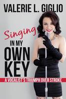 Singing in My Own Key: A Vocalist's...