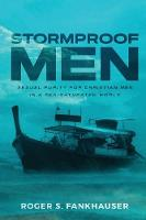 Stormproof Men: Sexual Purity for...
