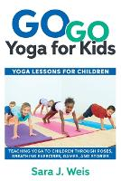 Go Go Yoga for Kids: Yoga Lessons for...