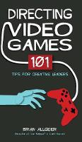 Directing Video Games: 101 Tips for...
