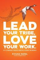 Lead Your Tribe, Love Your Work: An...