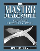 The Master Bladesmith: Advanced...