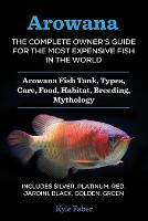 Arowana: The Complete Owner's Guide...