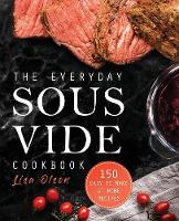 The Everyday Sous Vide Cookbook: 150...