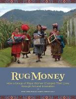 Rug Money: How a Group of Maya Women...