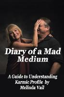 Diary of a Mad Medium: A Guide to...