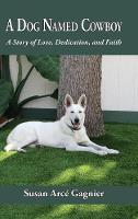 A Dog Named Cowboy: A Story of Love,...