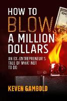 How to Blow a Million Dollars: An...
