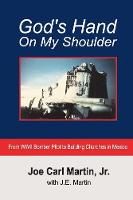 God's Hand on My Shoulder: From WWII...
