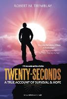 Twenty-Seconds: A True Account of...