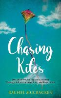 Chasing Kites: One Mother's ...