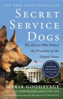 Secret Service Dogs: The Heroes Who...