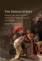 The Roman Street: Urban Life and...