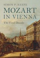 Mozart in Vienna: The Final Decade