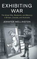 Exhibiting War: The Great War,...