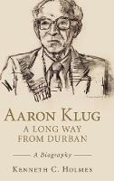 Aaron Klug - A Long Way from Durban: ...