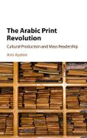 The Arabic Print Revolution: Cultural...
