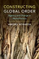 Constructing Global Order: Agency and...
