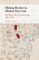 Making Borders in Modern East Asia:...