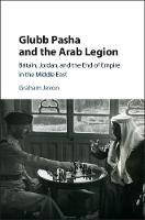 Glubb Pasha and the Arab Legion:...