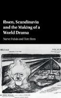 Ibsen, Scandinavia and the Making of ...