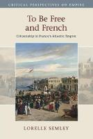 To Be Free and French: Citizenship in...