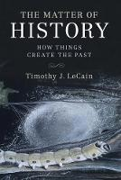 The Matter of History: How Things...