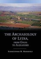 The Archaeology of Lydia, from Gyges...